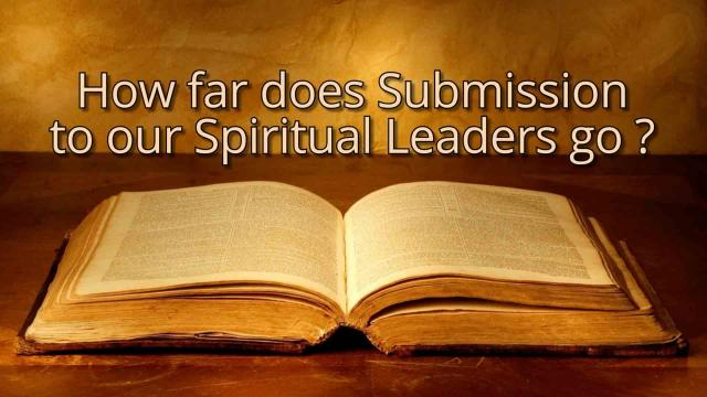 AskDrBrown   Proclaiming biblical truth to culture  Declaring      How far does Submission to our Spiritual Leaders go